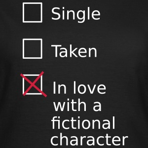 Single Taken In love with a fictional character Tee shirts - T-shirt Femme