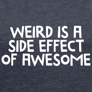 Weird Is A Side Effect Of Awesome Tee shirts - T-shirt Femme à manches retroussées
