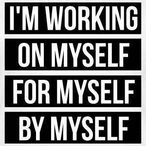 I'm working on myself for myself by myself Camisetas - Camiseta mujer
