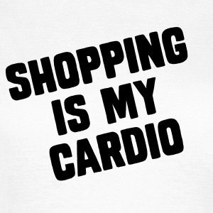 Shopping Is My Cardio Tee shirts - T-shirt Femme
