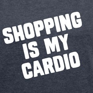 Shopping Is My Cardio T-Shirts - Frauen T-Shirt mit gerollten Ärmeln