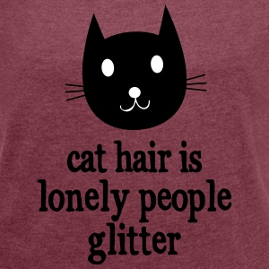 Cat Hair Is Lonely People Glitter T-Shirts - Frauen T-Shirt mit gerollten Ärmeln