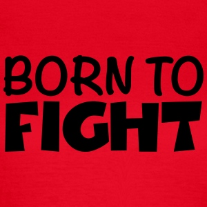 Born to fight T-shirts - Vrouwen T-shirt
