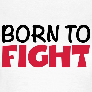 Born to fight Camisetas - Camiseta mujer