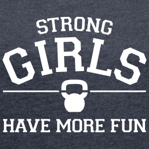 Strong Girls Have More Fun (Kettlebell) Camisetas - Camiseta con manga enrollada mujer