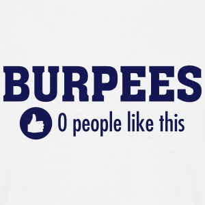 Burpees - 0 People Like This T-Shirts - Männer T-Shirt