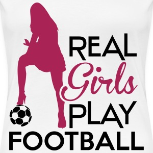 Real Girls play football T-Shirts - Frauen Premium T-Shirt