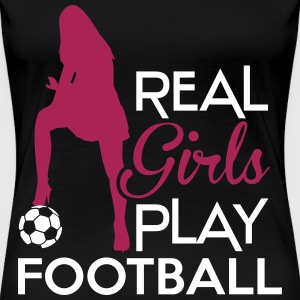 Real Girls play football Magliette - Maglietta Premium da donna