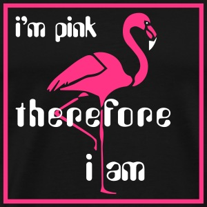 I'm pink therefore I am - Flamingo - Men's Premium T-Shirt