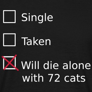 Single Taken Will die alone with 72 cats T-Shirts - Men's T-Shirt