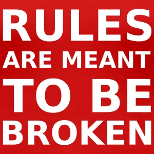 Rules are meant to be broken T-skjorter - Premium T-skjorte for kvinner