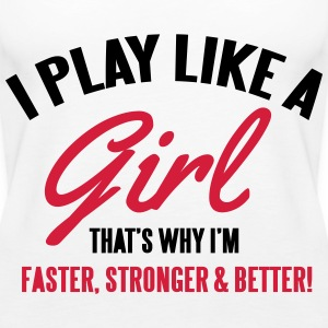 I play like a girl. That's why I'm faster Toppe - Dame Premium tanktop