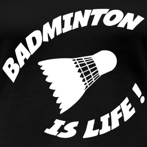 Badminton is life ! T-skjorter - Premium T-skjorte for kvinner