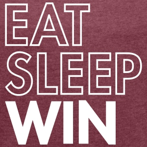 Eat Sleep Win T-Shirts - Frauen T-Shirt mit gerollten Ärmeln