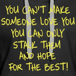 You can't make someone love you you can only stalk Pullover & Hoodies - Frauen Premium Hoodie
