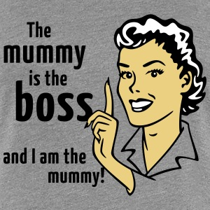 The mummy is the boss and I am the mummy! T-Shirts - Women's Premium T-Shirt