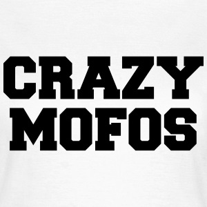 Crazy Mofos  T-Shirts - Frauen T-Shirt