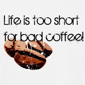 life is too short for bad coffee T-Shirts - Männer T-Shirt
