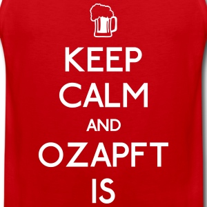 Keep Calm and Ozapft Is - Oktoberfest outfit Tank Tops - Men's Premium Tank Top