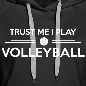 Trust me I play volleyball Sweat-shirts - Sweat-shirt à capuche Premium pour femmes