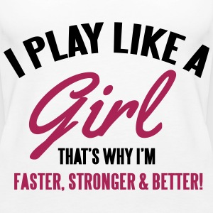 I play like a girl. That's why I'm faster & better Tops - Frauen Premium Tank Top