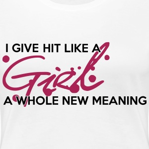 I give hit like a girl a whole new meaning T-Shirts - Frauen Premium T-Shirt