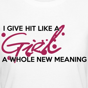 I give hit like a girl a whole new meaning T-Shirts - Women's Organic T-shirt