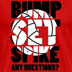 Volleyball: BUMP SET SPIKE - ANY QUESTIONS? T-shirts - Mannen Premium T-shirt