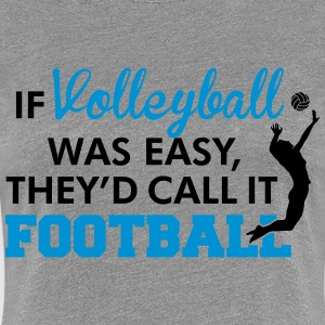 If Volleyball was easy, they'd call it football Camisetas - Camiseta premium mujer