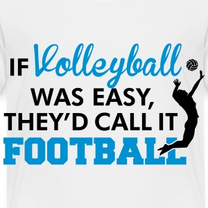 If Volleyball was easy, they'd call it football Shirts - Kids' Premium T-Shirt