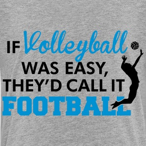 If Volleyball was easy, they'd call it football Shirts - Teenager Premium T-shirt