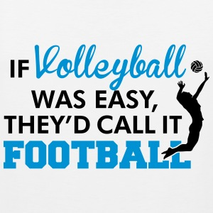 If Volleyball was easy, they'd call it football Débardeurs - Débardeur Premium Homme