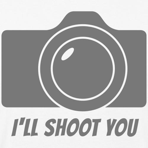 I'll shoot you