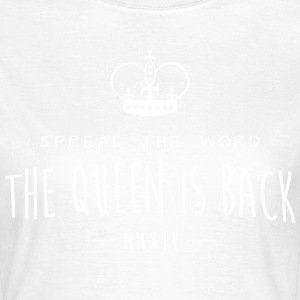 The Queen is back T-Shirts - Women's T-Shirt