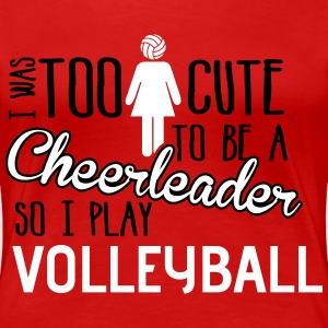 Volleyball: I was too cute to be a chearleader Camisetas - Camiseta premium mujer