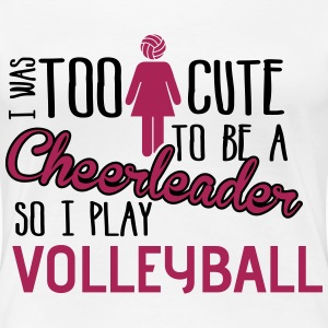 Volleyball: I was too cute to be a chearleader T-Shirts - Frauen Premium T-Shirt
