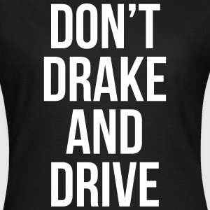 Don't drake and drive T-shirts - Dame-T-shirt