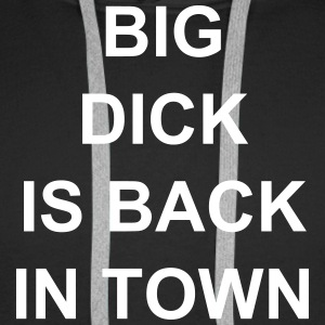 big dick is back in town,Spruch,Sex,Fuck,Party Pullover & Hoodies - Männer Premium Hoodie