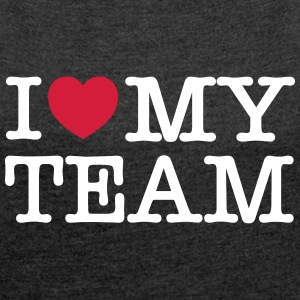 I Love (Heart) My Team T-Shirts - Women's T-shirt with rolled up sleeves