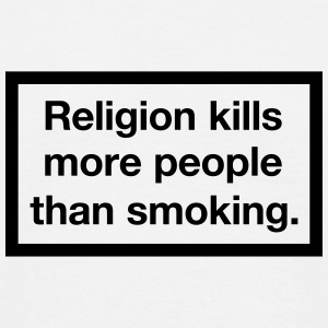 Religion kills more people than smoking. - Männer T-Shirt