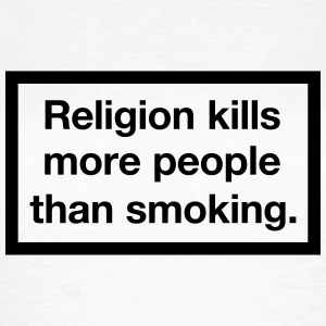 Religion kills more people than smoking. - Frauen T-Shirt