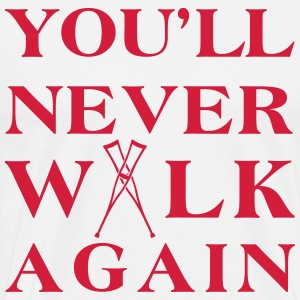 You ll never walk again YNWA T-shirts - Mannen Premium T-shirt
