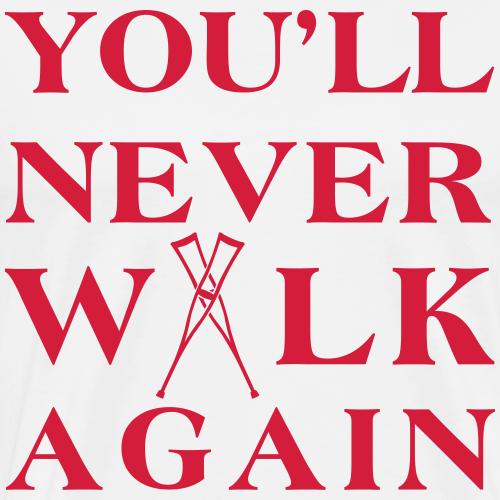 You ll never walk again YNWA