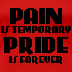 Pain is temporary, pride is forever T-shirts - Dame premium T-shirt