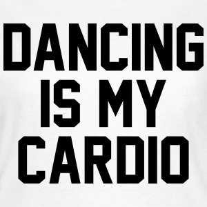 Dancing is my cardio Tee shirts - T-shirt Femme