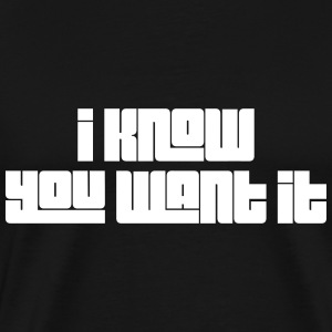 I Know you want it T-shirts - Mannen Premium T-shirt