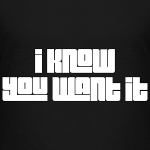 I Know you want it Shirts - Teenage Premium T-Shirt
