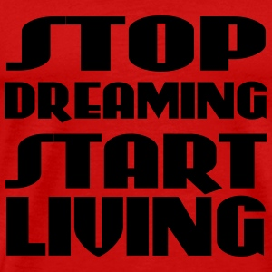 Stop dreaming, start living T-Shirts - Men's Premium T-Shirt