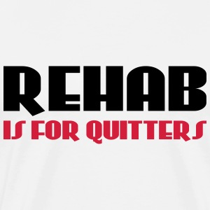 Rehab is for quitters Tee shirts - T-shirt Premium Homme