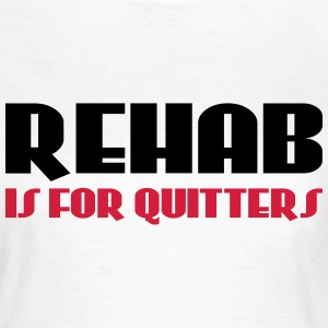 Rehab is for quitters Tee shirts - T-shirt Femme